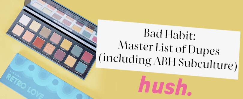 Bad Habit Beauty x Shop Hush Master List of ALL DUPES